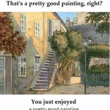 You just enjoyed a pretty good painting...