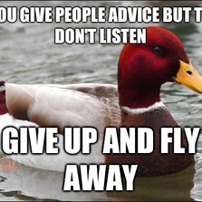 Give up and fly away...