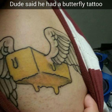Dude said he had a butterfly tattoo...