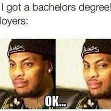 I got a bachelors degree...