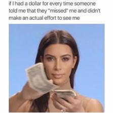 If I had a dollar for everytime someone told me...