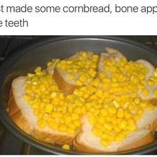 Just made some cornbread...