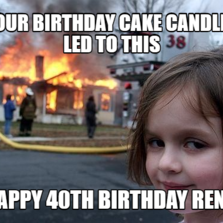 1180563 disaster girl hilarious pictures with captions,40th Birthday Memes