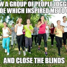 Saw a group of people jogging outside
