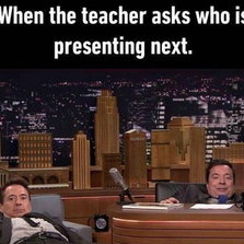 When the teacher asks who is presenting next