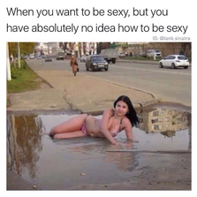 When you want to be sexy...