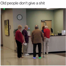 Old people don't give a shit