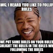 yo dawg, i heard you like to follow the rules so we put some rules on your rules to highlight the rules in the rules while following the rul