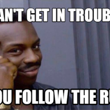 can't get in trouble if you follow the rules