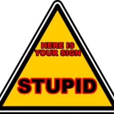 here is your sign stupid