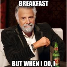 I don't always eat breakfast but when i do, I prefer dos eggies.