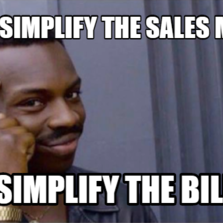 If you simplify the sales model you simplify the billing
