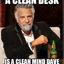 A clean desk is a clean mind Dave