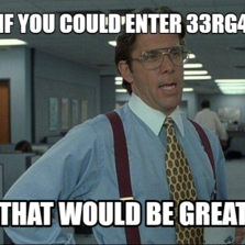 if you could enter 33rg4 That would be great