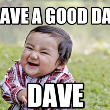 Have a good day dave