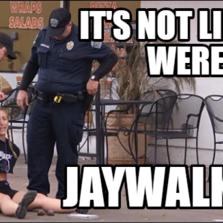 it's not like we were.. jaywalking