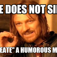 """One Does Not Simply """"create"""" a humorous meme"""
