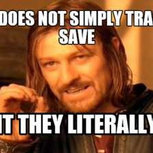 one does not simply trade  n save wait they literally do