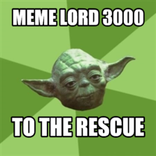 meme lord 3000 to the rescue