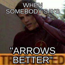 """when somebody says """"arrows better"""""""