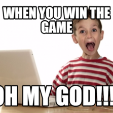when you win the game oh my god!!!!