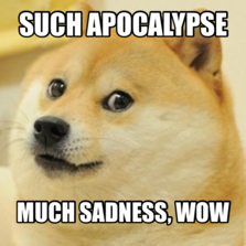 such apocalypse Much sadness, wow
