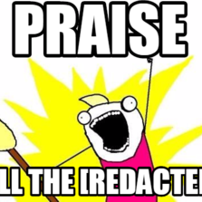Praise all the [redacted]