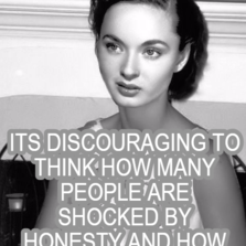 its discouraging to think how many people are shocked by honesty and how few by deceit.