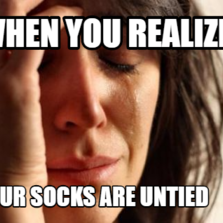 When you realize your socks are untied