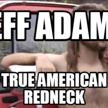 Jeff adams true American redneck