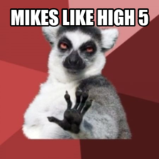 Mikes like high 5