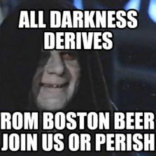 All darkness derives from Boston beer - Join us or perish