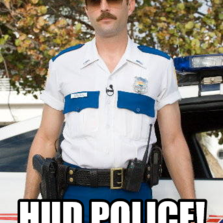 Be afraid of the  HUD POLICE!