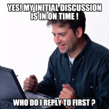 Yes! My initial discussion is in on time ! Who do I reply to first ?