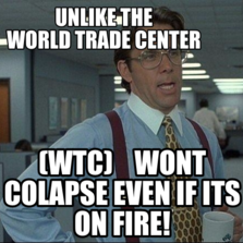 unlike the                                 World Trade Center   (WTC)    wont colapse even if its on fire!