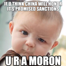 if u think china will honor it's promised sanctions u r a moron
