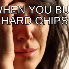 when you buy hard chips