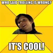 Who said trolling is wrong