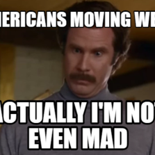 Americans moving west Actually I'm not even mad