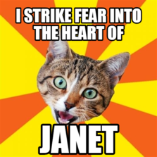 I strike fear into the heart of Janet