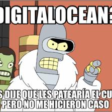 DigitalOcean? les dije que les patearía el culo pero no me hicieron caso