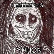 Heeeeere's typhon