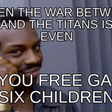 When the war between you and the titans is too even so you free gaeas six children