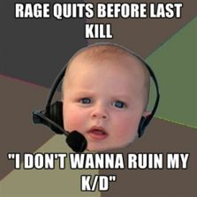 Rage quits before last kill
