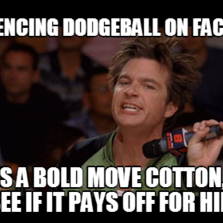 204868 bold move cotton hilarious pictures with captions,Dodgeball Memes