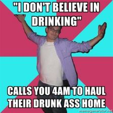 I don't believe in drinking