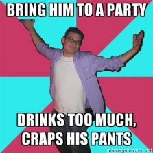 Bring him to a party