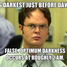 Darkest just before dawn