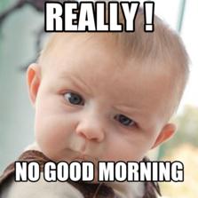 Really ! no morning!