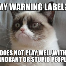 My warning label?   Does not play well with ignorant or stupid people.